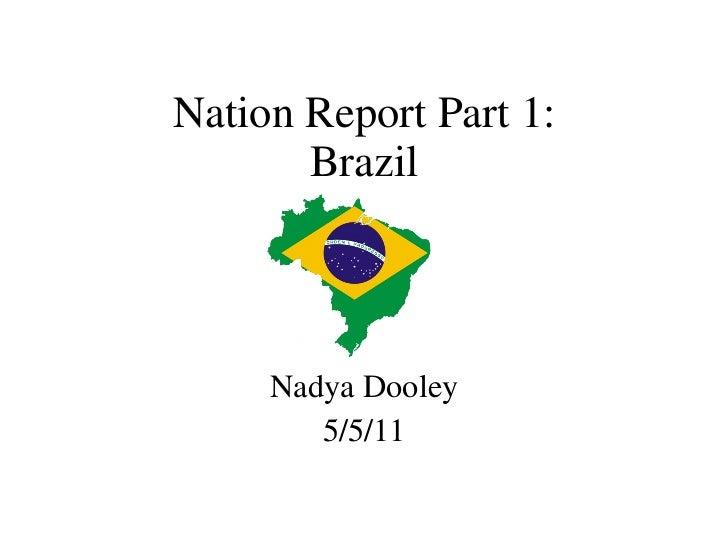 Nation Report Part 1: Brazil Nadya Dooley 5/5/11