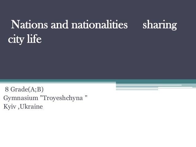 "Nations and nationalities sharing city life 8 Grade(A;B) Gymnasium ""Troyeshchyna "" Kyiv ,Ukraine"