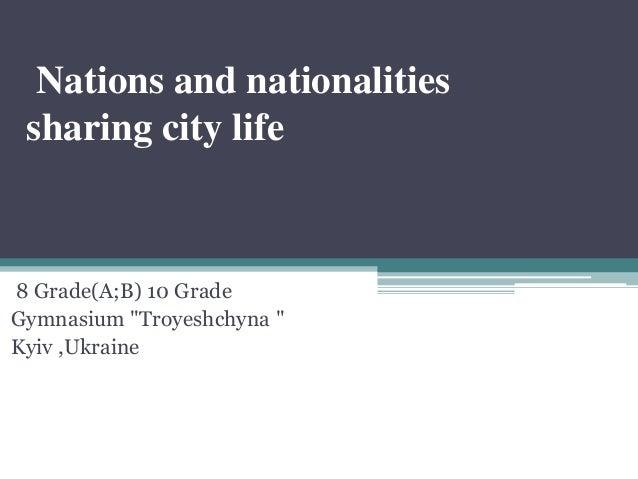 "Nations and nationalities sharing city life 8 Grade(A;B) 10 Grade Gymnasium ""Troyeshchyna "" Kyiv ,Ukraine"