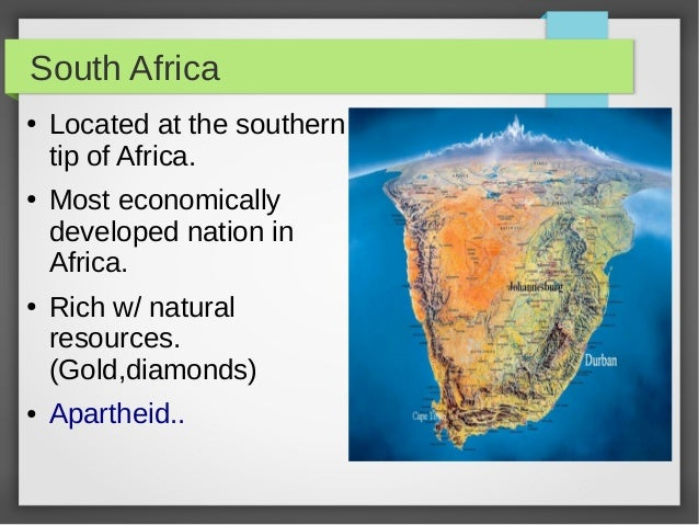 South Africa ●  ●  ●  ●  Located at the southern tip of Africa. Most economically developed nation in Africa. Rich w/ natu...