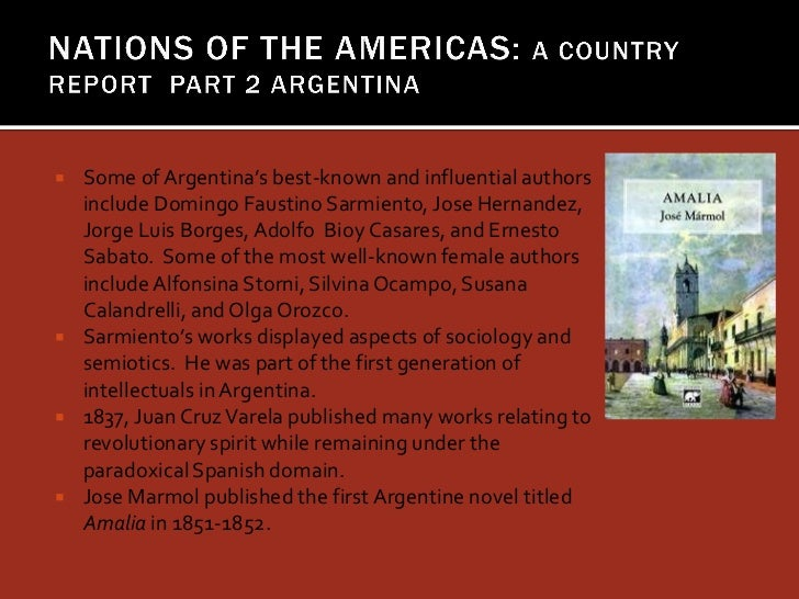    Some of Argentina's best-known and influential authors    include Domingo Faustino Sarmiento, Jose Hernandez,    Jorge...