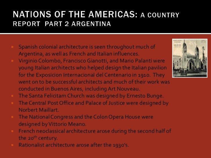    Spanish colonial architecture is seen throughout much of    Argentina, as well as French and Italian influences.   Vi...