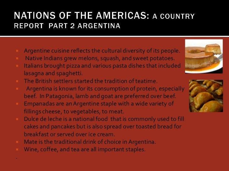    Argentine cuisine reflects the cultural diversity of its people.    Native Indians grew melons, squash, and sweet pot...