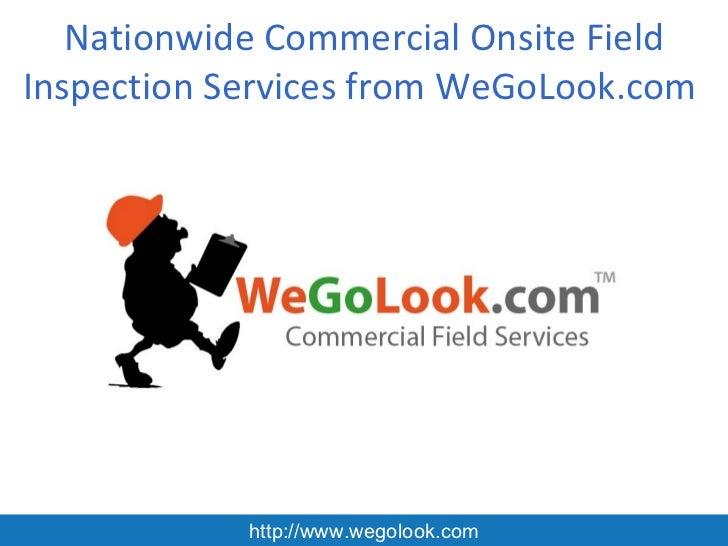 Nationwide Commercial Onsite FieldInspection Services from WeGoLook.com            http://www.wegolook.com