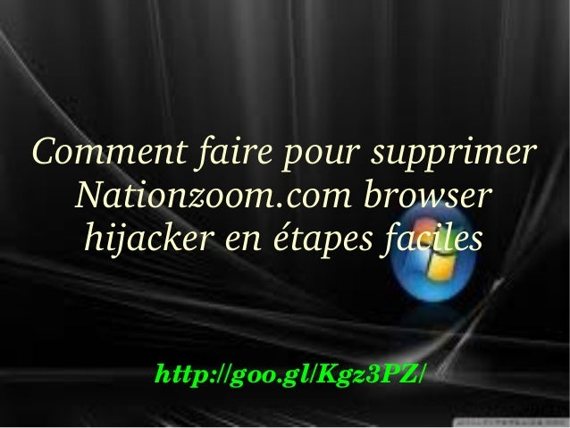 Comment faire pour supprimer  Nationzoom.com browser  hijacker en étapes faciles  http://goo.gl/Kgz3PZ/