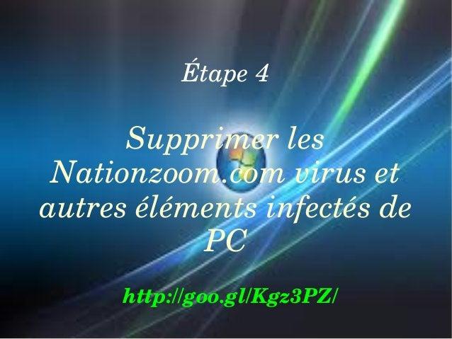 Étape4  Supprimerles Nationzoom.comviruset autresélémentsinfectésde PC http://goo.gl/Kgz3PZ/