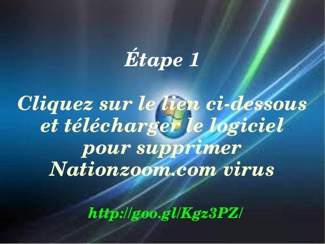 Étape1 Cliquezsurleliencidessous ettéléchargerlelogiciel poursupprimer Nationzoom.comvirus http://goo.gl/Kgz...