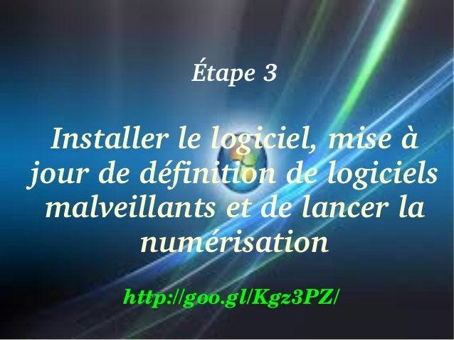 Étape3  Installerlelogiciel,miseà jourdedéfinitiondelogiciels malveillantsetdelancerla numérisation http:/...
