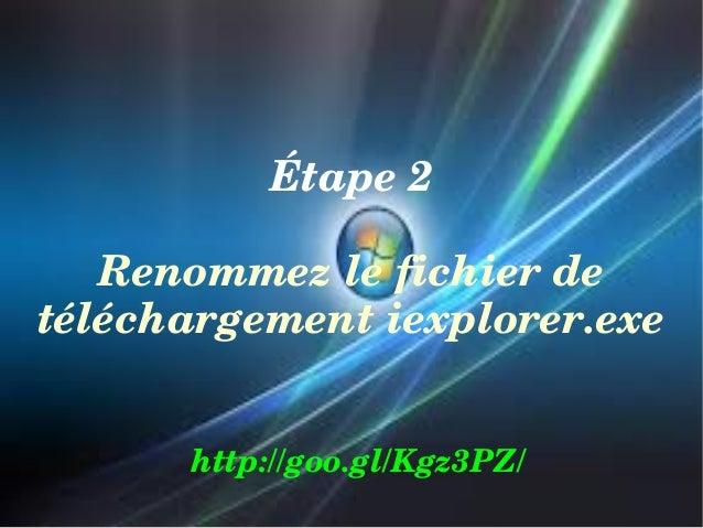 Étape2 Renommezlefichierde téléchargementiexplorer.exe http://goo.gl/Kgz3PZ/