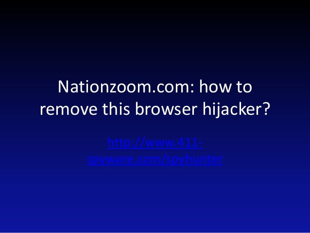 Nationzoom.com: how to remove this browser hijacker? http://www.411spyware.com/spyhunter