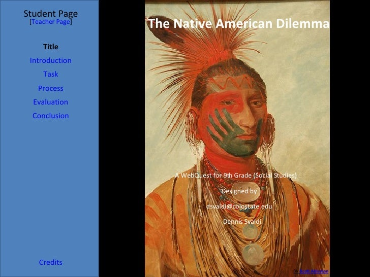 The Native American Dilemma Student Page Title Introduction Task Process Evaluation Conclusion Credits [ Teacher Page ] A ...