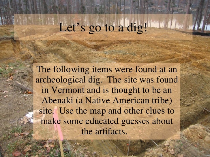 Let's go to a dig! The following items were found at an archeological dig.  The site was found in Vermont and is thought t...