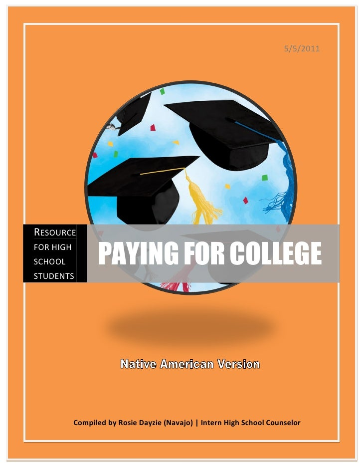 5/5/2011RESOURCE                 PAYING FOR COLLEGEFOR HIGHSCHOOLSTUDENTS           Compiled by Rosie Dayzie (Navajo) | In...