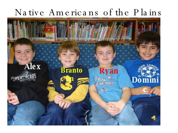 Native Americans of the Plains Alex Branton Ryan Dominic