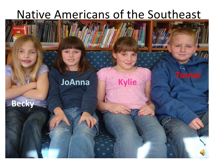 Native Americans of the Southeast Becky JoAnna Kylie Turner