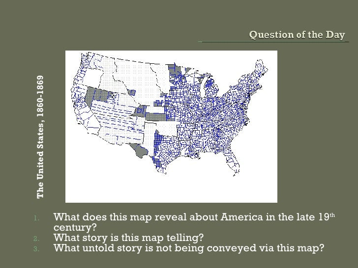 <ul><li>What does this map reveal about America in the late 19 th  century? </li></ul><ul><li>What story is this map telli...