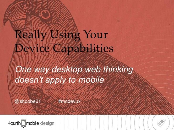 Really Using YourDevice CapabilitiesOne way desktop web thinkingdoesn't apply to mobile@shoobe01   #modevux               ...