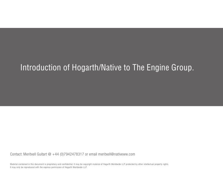 Introduction of Hogarth/Native to The Engine Group.     Contact: Meritxell Guitart @ +44 (0)7942478317 or email meritxell@...