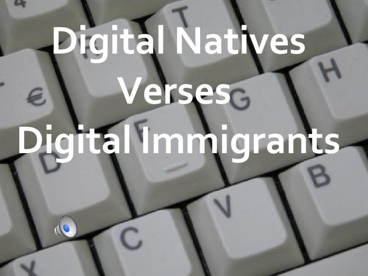 Digital Natives Verses  Digital Immigrants