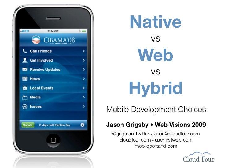 Native                   vs             Web                   vs         Hybrid Mobile Development Choices Jason Grigsby •...