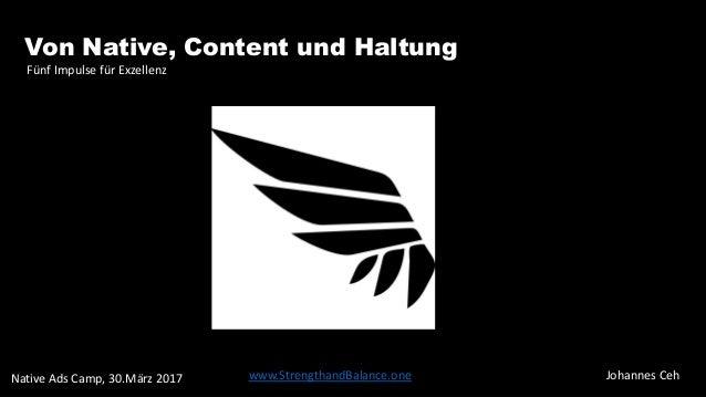 07.04.2017 Native, Content und Haltung - Johannes Ceh - www.StrengthandBalance.com Content. Aber wie? Von Native, Content ...