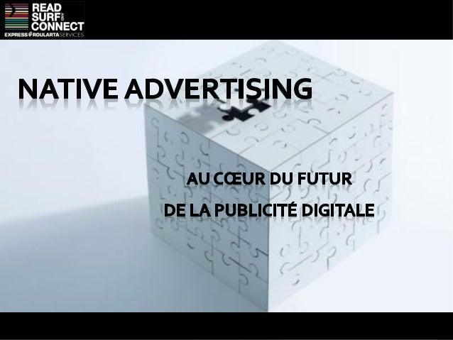 IntroductionAu-delà de leur wording trendy les « nativeads » se positionnent comme le nouveleldorado de la publicité digit...