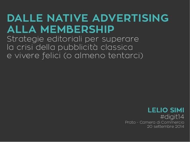 DALLE NATIVE ADVERTISING  ALLA MEMBERSHIP  Strategie editoriali per superare  la crisi della pubblicità classica  e vivere...