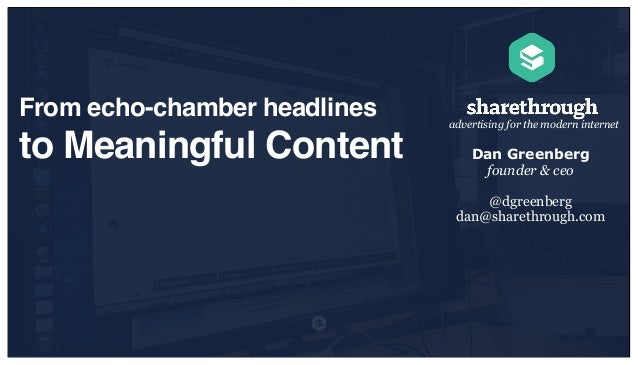 From echo-chamber headlines  to Meaningful Content  advertising for the modern internet  Dan Greenberg founder & ceo @dgre...