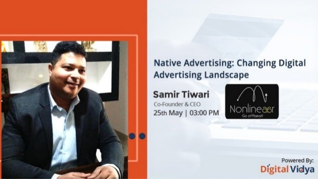What's this Webinar about? ❖ Native Advertising – overview ❖ Examples – Mobile, Desktop and Tablet ❖ Types & Monetization ...
