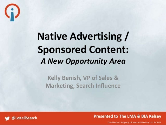 Native Advertising / Sponsored Content: A New Opportunity Area Kelly Benish, VP of Sales & Marketing, Search Influence  @L...