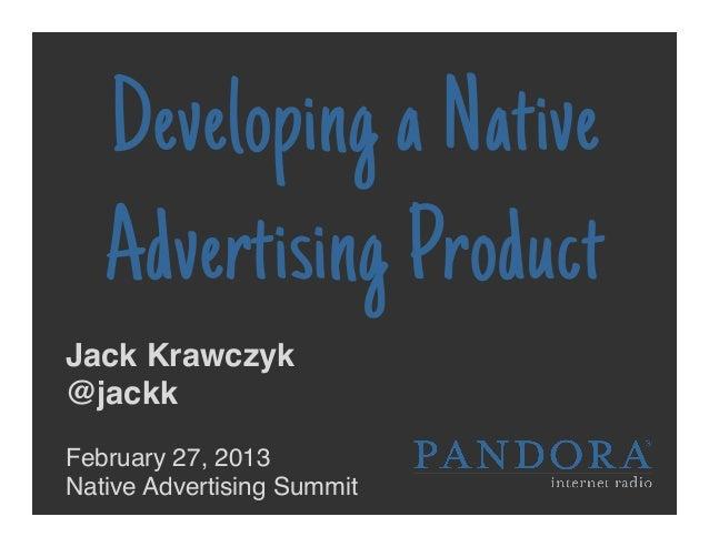 Developing a Native   Advertising ProductJack Krawczyk !@jackk!!February 27, 2013!Native Advertising Summit!