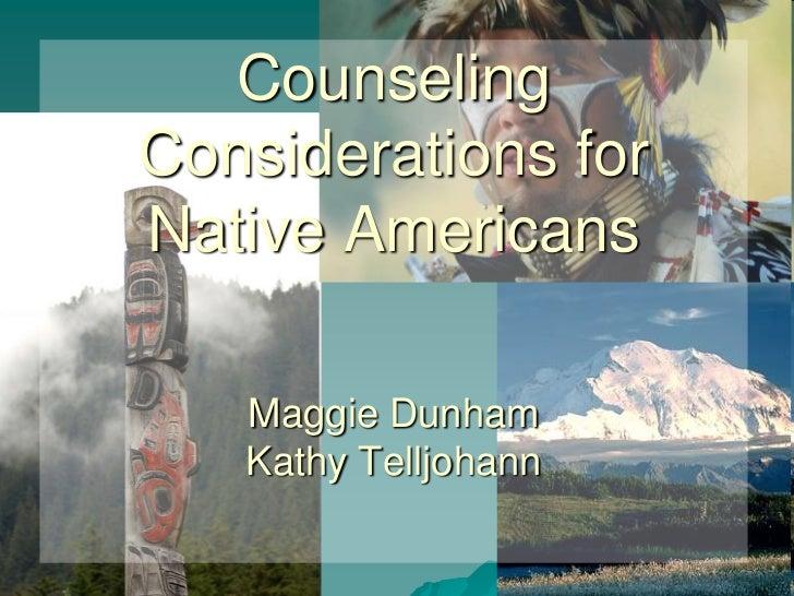 Counseling Considerations for Native AmericansMaggie DunhamKathy Telljohann<br />