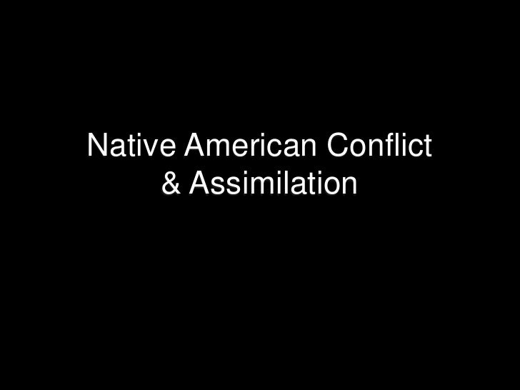Native American Conflict & Assimilation<br />