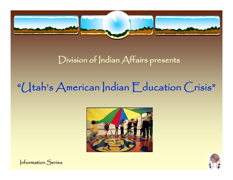 "Division of Indian Affairs presents                 D         f I d Aff   ""Utah's American Indian Education Crisis""     In..."
