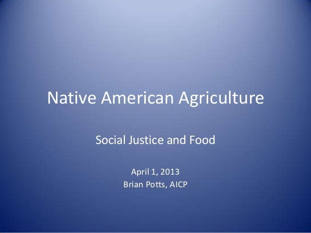 Native American Agriculture Social Justice and Food April 1, 2013 Brian Potts, AICP