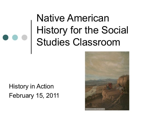 Native American History for the Social Studies Classroom History in Action February 15, 2011