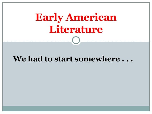 We had to start somewhere . . . Early American Literature