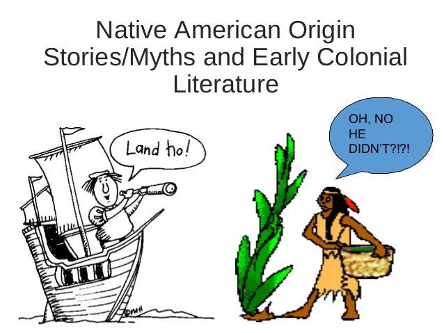 native american literature creation myths About how this myth serves the functions listed here reading strategy: reading folk literature you're probably already familiar with different types of folk literature, which includes folk tales, myths, fables, and legends passed orally from one generation to the next the creation myth you are about to read is another example of folk literature.