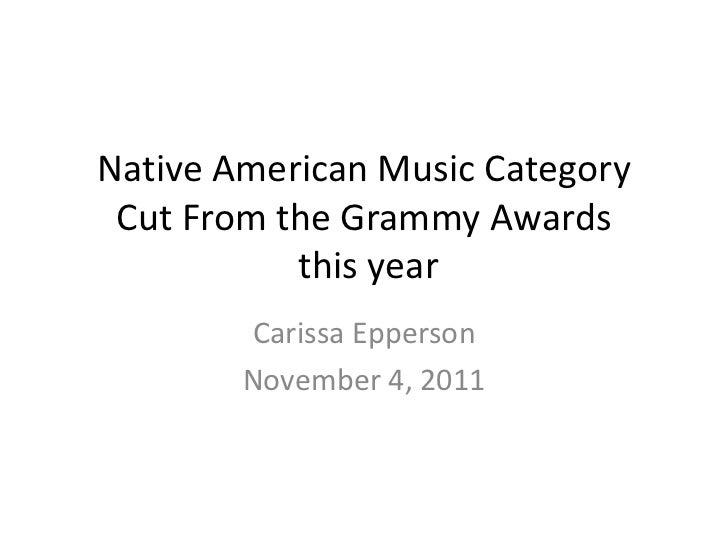 Native American Music Category Cut From the Grammy Awards           this year        Carissa Epperson        November 4, 2...