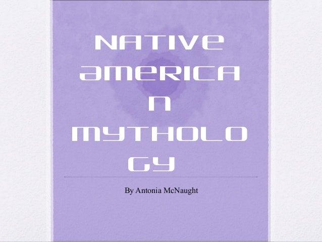 Native America n Mytholo gy By Antonia McNaught