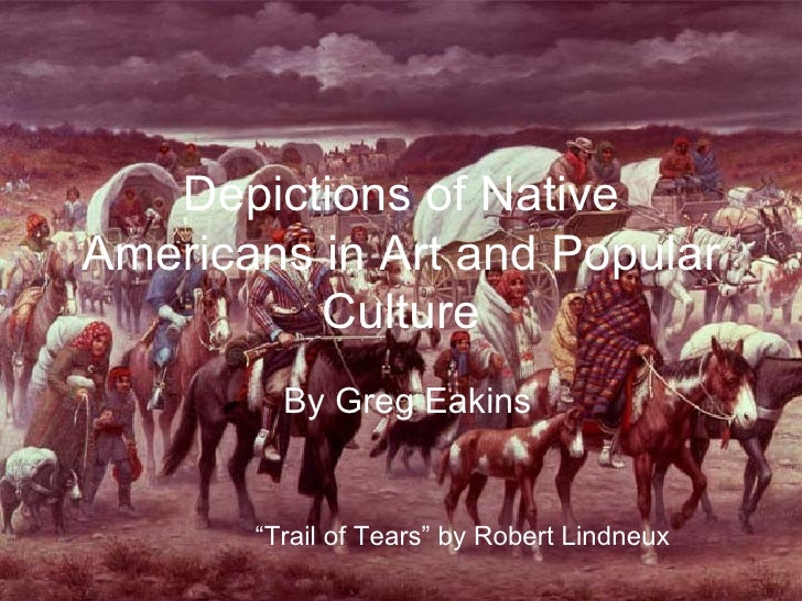 """Depictions of Native Americans in Art and Popular Culture By Greg Eakins """" Trail of Tears"""" by Robert Lindneux"""
