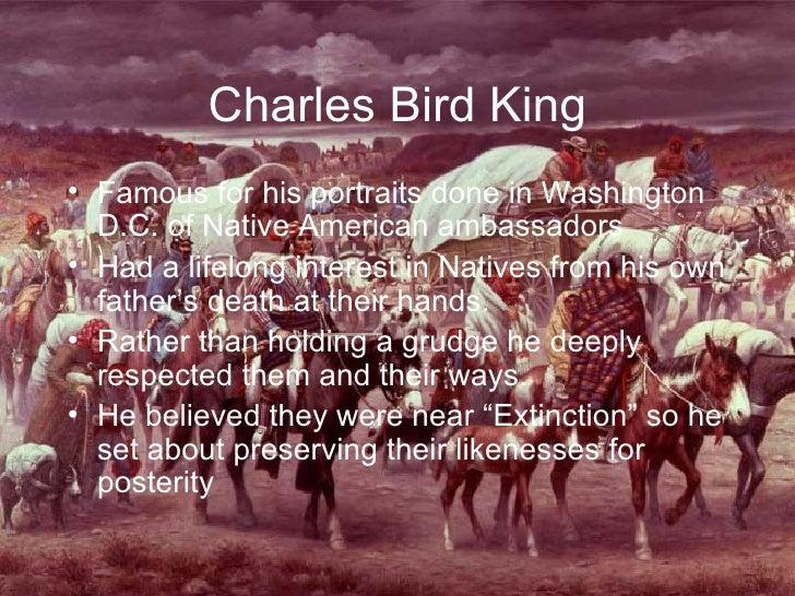 Charles Bird King <ul><li>Famous for his portraits done in Washington D.C. of Native American ambassadors </li></ul><ul><l...