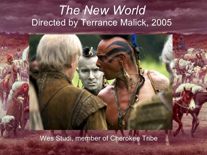 The New World Directed by Terrance Malick, 2005 Wes Studi, member of Cherokee Tribe