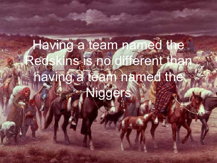 Having a team named the Redskins is no different than having a team named the Niggers