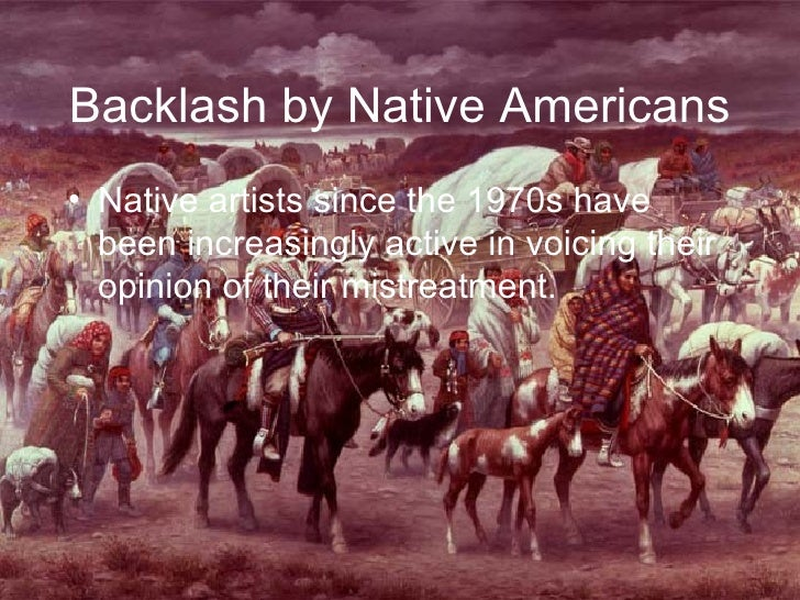 Backlash by Native Americans <ul><li>Native artists since the 1970s have been increasingly active in voicing their opinion...