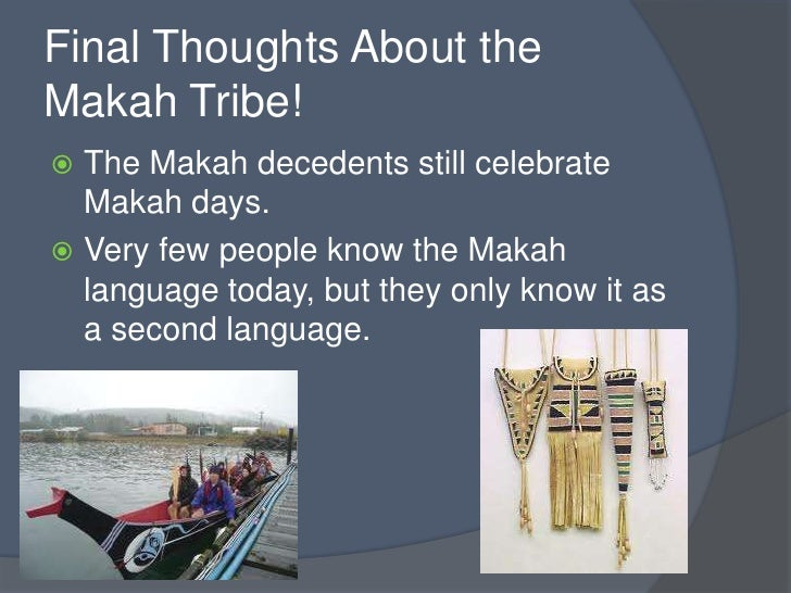 the makah nation Music to the makah tribe is very special in the past makah music was most important in ceremonies that would uphold the power and position of the chiefs, ceremonies for birth, puberty, marriage, and death, medicine and curing, hunting, secret society activities, whaling, fishing, games, warfare and recreation.