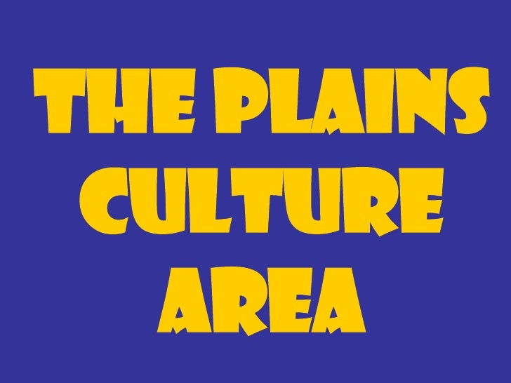 The Plains Culture Area  Tribe                    Tonkawa Location in North central plains of TX and SE edgeTexas Region o...