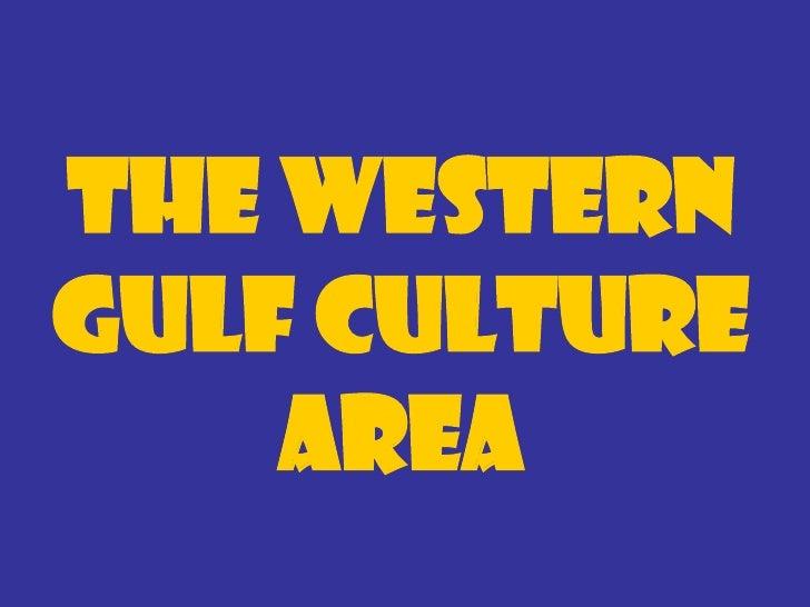 The Western Gulf Culture Area  Tribe                   Karankawa Location in   Gulf Coastal Plains – Near present dayTexas...