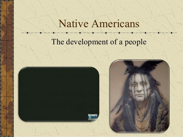 Native Americans The development of a people