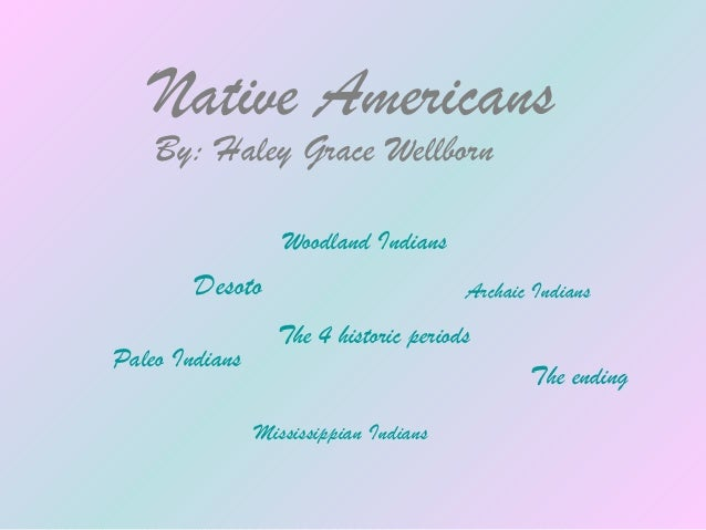 Native Americans    By: Haley Grace Wellborn                   Woodland Indians        Desoto                          Arc...